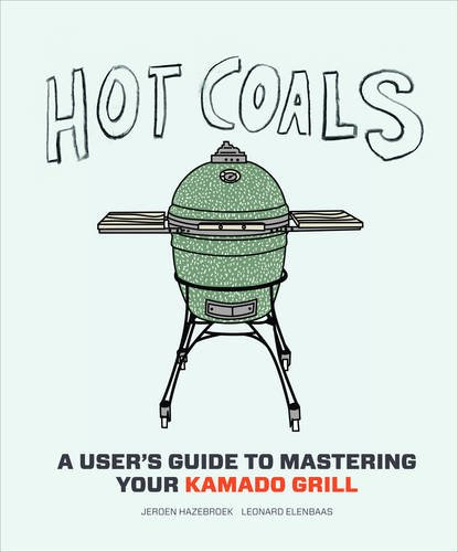Hot Coals – A Must Have User's Guide for your Kamado
