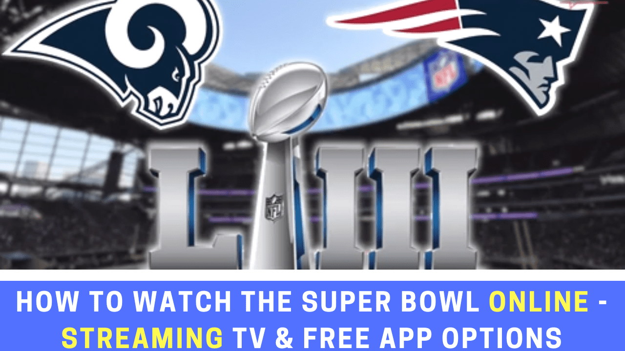 How to Watch Super Bowl LIII ONLINE – Which Streaming TV Services and Apps can you watch it on?
